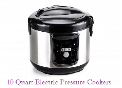 4 Best 10 Quart Electric Pressure Cooker Reviews & Buying Guide